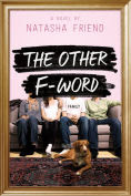 Title: The Other F-Word, Author: Natasha Friend