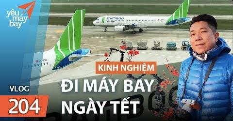 VLOG #204: Kinh nghiệm đi máy bay ngày Tết | Yêu Máy Bay
