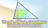 Problem 397: Triangle, Altitude, Midpoints, Congruence.