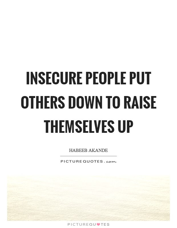 Insecure People Put Others Down To Raise Themselves Up Picture Quotes
