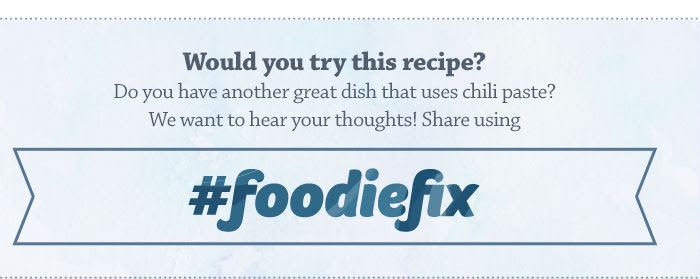 Would you try this recipe? Do you have another great dish that uses chili paste? We want to hear your thoughts! Share using #foodiefix