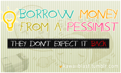 """Borrow Money From A Pessimist - They Don't Expect It Back"""
