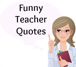 90+ Funny Teacher Quotes: Download free posters and ...
