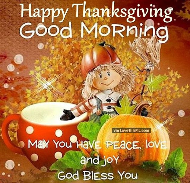 Happy Thanksgiving Good Morning May You Have Peace And Love Pictures