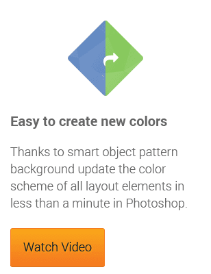 Easy to create new colors: Thanks to smart object pattern background update the color scheme of all layout elements in less than a minute in Photoshop.