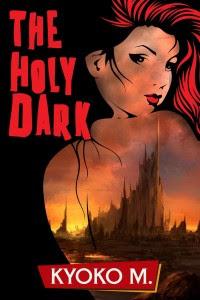 The Holy Dark by Kyoko M.