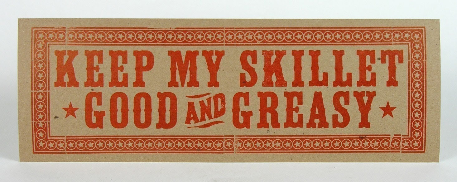 KEEP MY SKILLET GOOD AND GREASY OVERSIZED POSTCARD LETTERPRESS HAND PRINTED