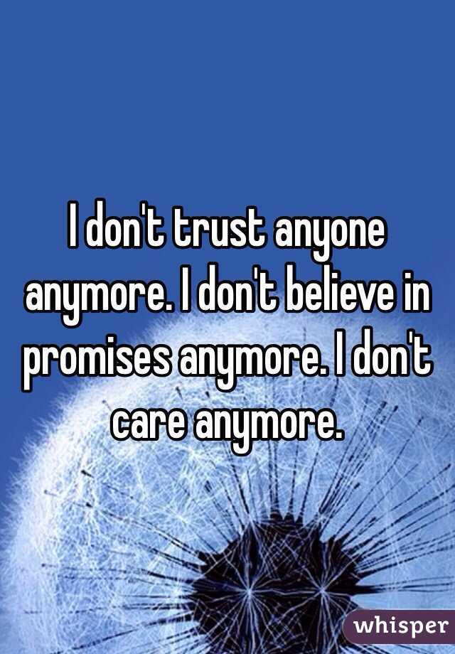 I Dont Trust Anyone Anymore I Dont Believe In Promises Anymore I
