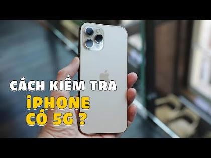 Hướng dẫn kiểm tra điện thoại iPhone có hỗ trợ 5G