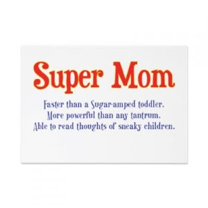 Quotes About Being A Super Mom 17 Quotes