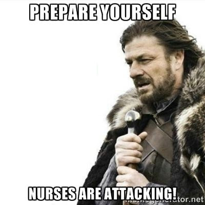 Prepare yourself Nurses are attacking photo!