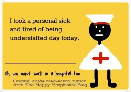 I took a personal sick and tired of being understaffed day today nurse ecard humor photo.