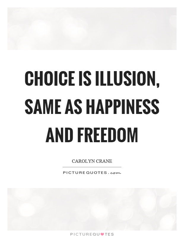 Choice Is Illusion Same As Happiness And Freedom Picture Quotes
