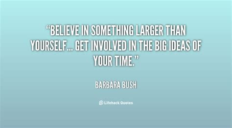Believe In Something Bigger Than Yourself Quotes