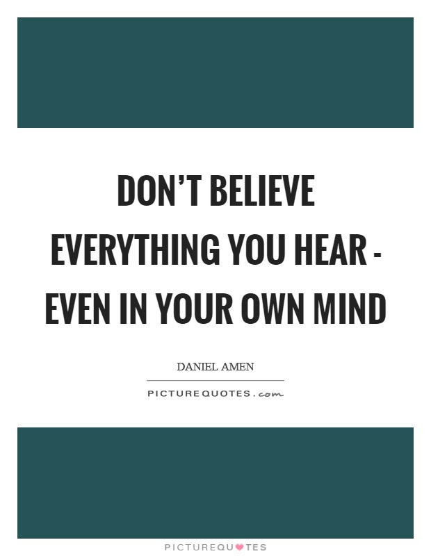 Dont Believe Everything You Hear Even In Your Own Mind Picture