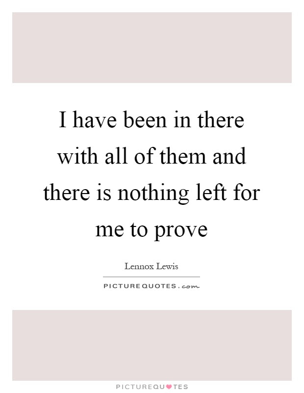 Nothing To Prove Quotes Sayings Nothing To Prove Picture Quotes