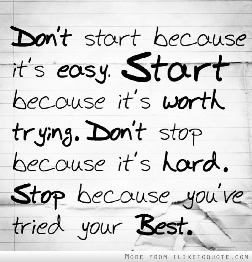 Dont Start Because Its Easy Start Because Its Worth Trying Don