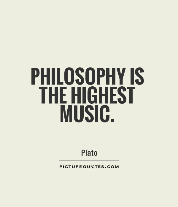 Philosophy Is The Highest Music Picture Quotes