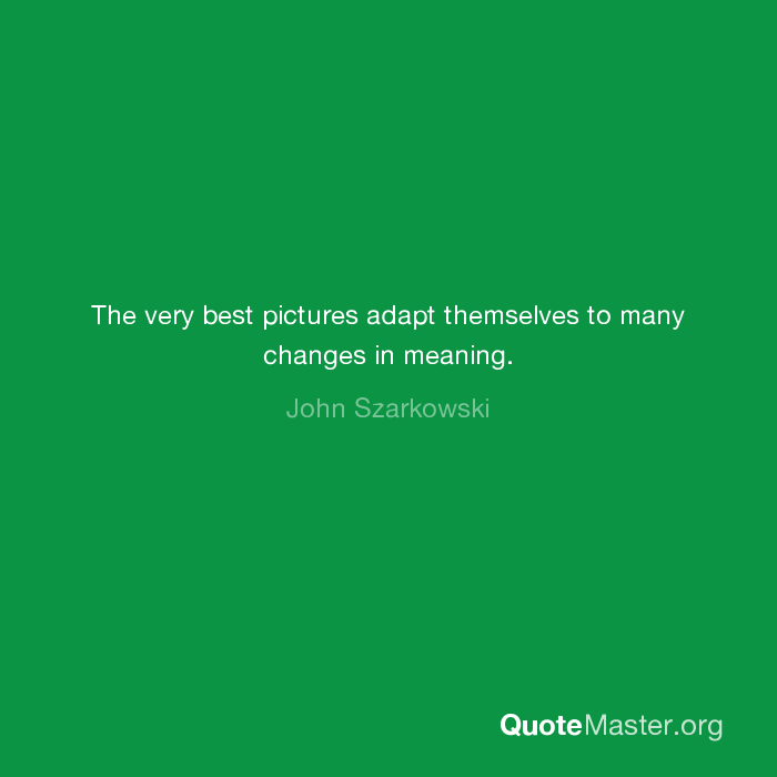 The Very Best Pictures Adapt Themselves To Many Changes In Meaning