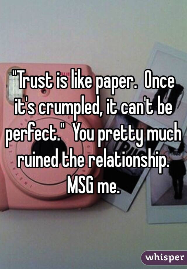 Trust Is Like Paper Once Its Crumpled It Cant Be Perfect You