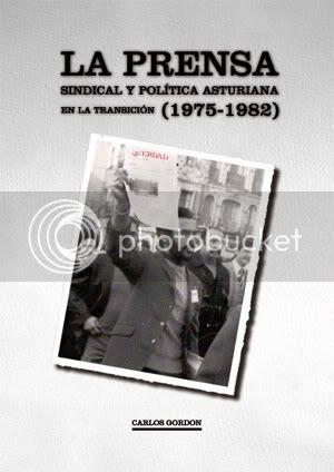 GORDON, Carlos: La prensa sindical y política asturiana en la Transición (1975-1982). Fundación Juan Muñiz Zapico.
