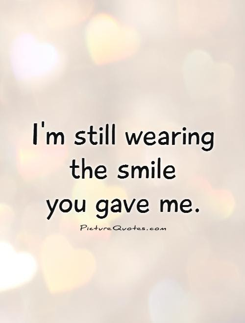 Im Still Wearing The Smile You Gave Me Picture Quotes