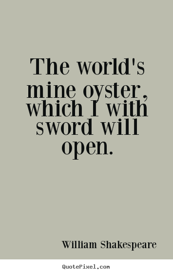 The World Is Your Oyster Quotes Pw Navi