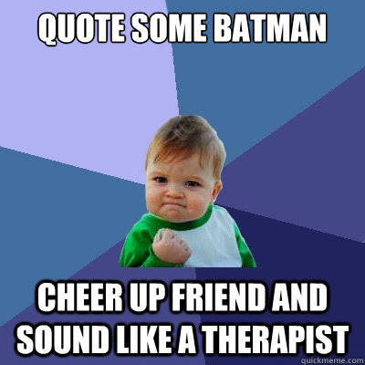 Quote Some Batman Cheer Up Friend And Sound Like A Therapist