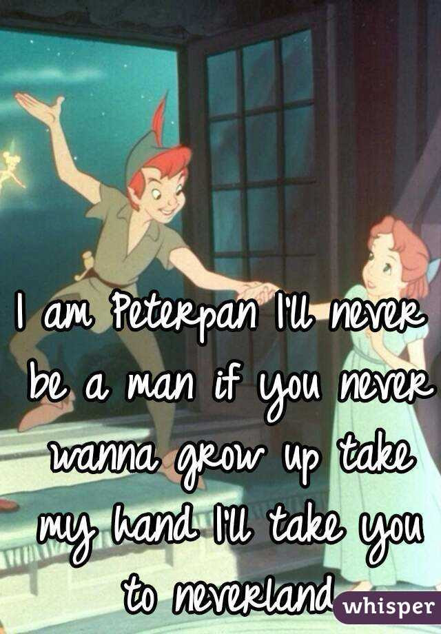I Am Peterpan Ill Never Be A Man If You Never Wanna Grow Up Take