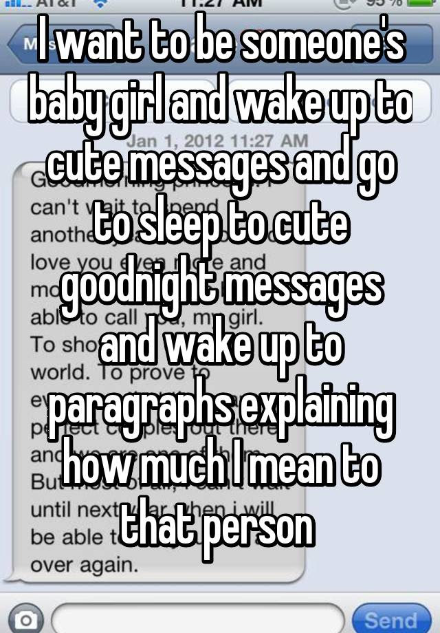 I Want To Be Someones Baby Girl And Wake Up To Cute Messages And Go