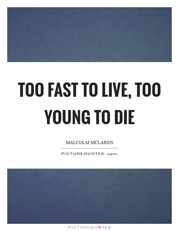 Too Fast To Live Too Young To Die Picture Quotes