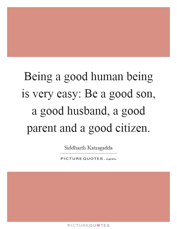 Being A Good Human Being Is Very Easy Be A Good Son A Good