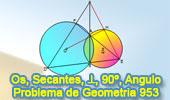 Problema de Geometría 953: Circunferencias Secantes, Secante, Cuerda Común, Perpendicular, 90 Grados