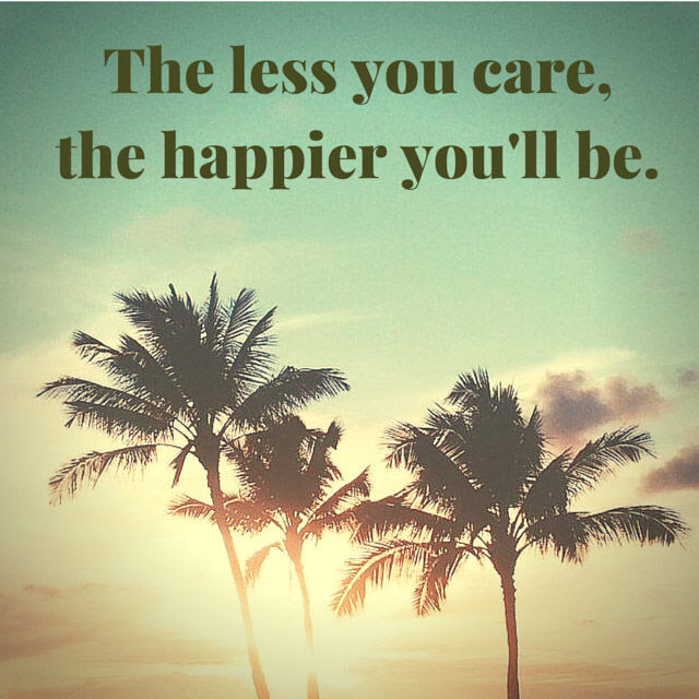 The Less You Care The Happier Youll Be Pictures Photos And