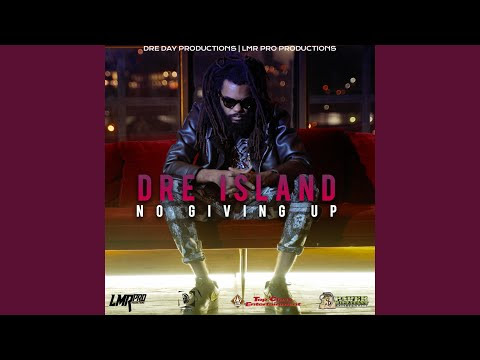 DRE ISLAND – NO GIVING UP – DRE DAY PRODUCTION & LMR PRO PRODUCTION