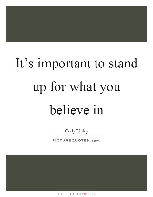 Its Important To Stand Up For What You Believe In Picture Quotes