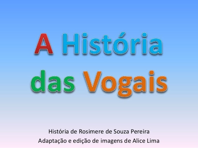 História de Rosimere de Souza Pereira Adaptação e edição de imagens de Alice Lima
