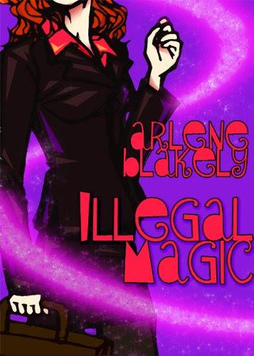 Illegal Magic by Arlene Blakely