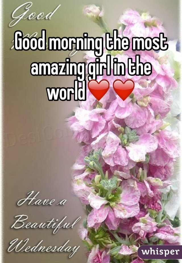 Good Morning The Most Amazing Girl In The World