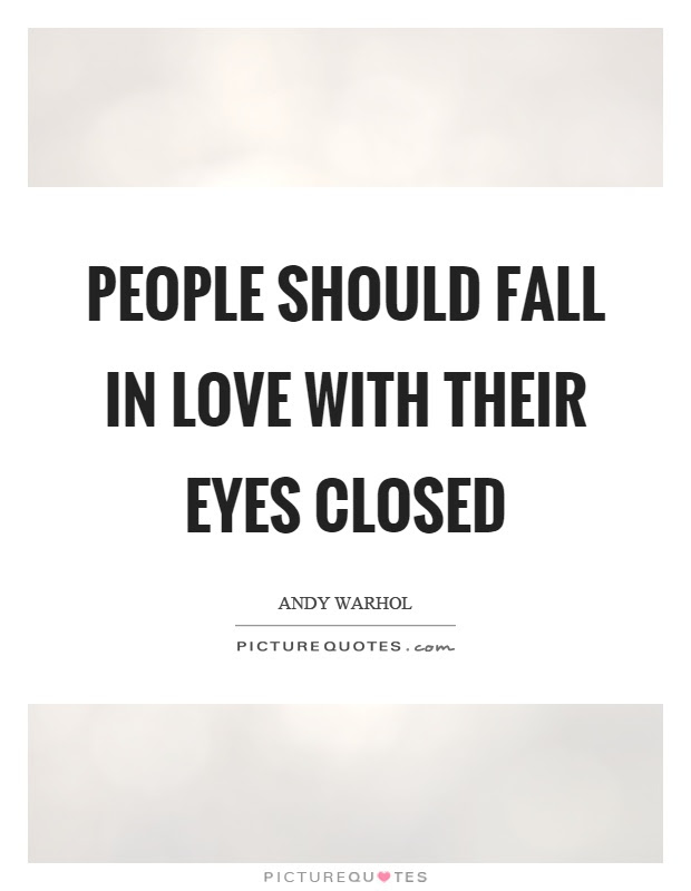 People Should Fall In Love With Their Eyes Closed Picture Quotes