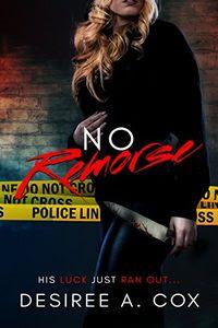No Remorse by Desiree A. Cox