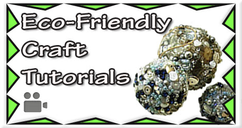 Click To View My Eco-Friendly Craft Tutorials