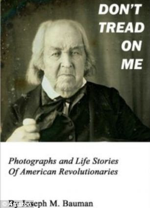 Don?t Tread on Me: Photographs and Life Stories of American Revolutionaries joeseph bauman