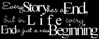 Every Story Has A End But In Life Every End Is Just A New Beginning