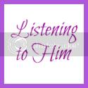 Listening to Him