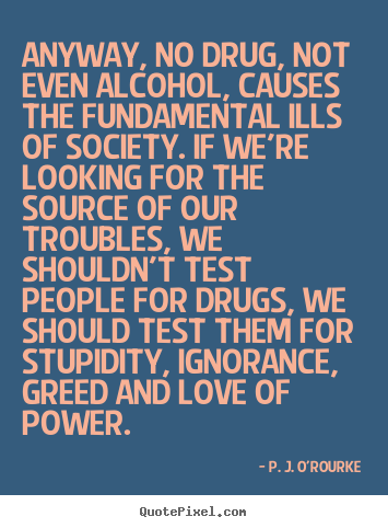 Quote About Love Anyway No Drug Not Even Alcohol Causes