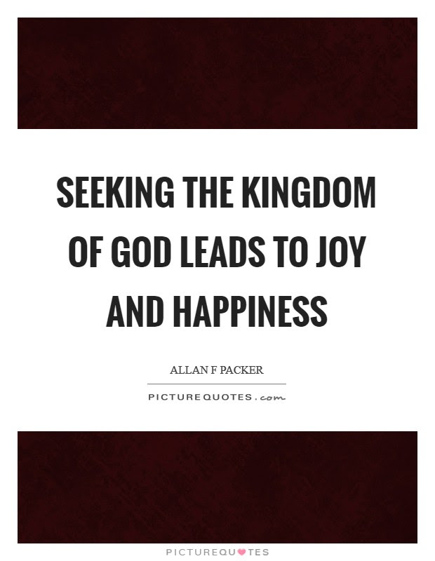 Seeking The Kingdom Of God Leads To Joy And Happiness Picture Quotes
