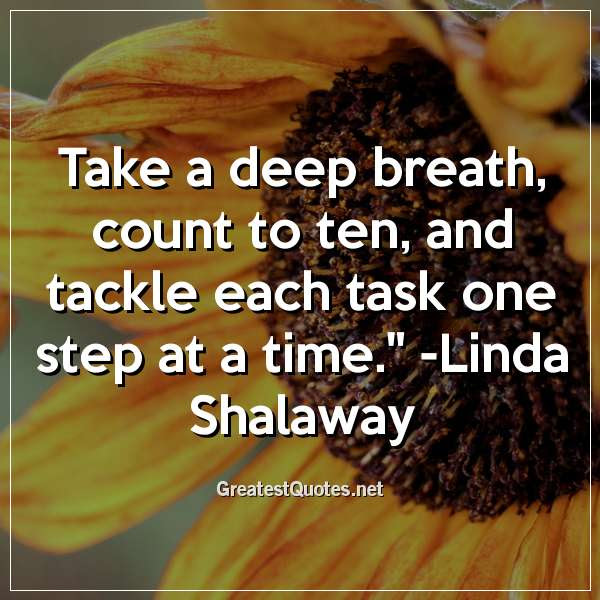 Take A Deep Breath Count To Ten And Tackle Each Task One Step At A