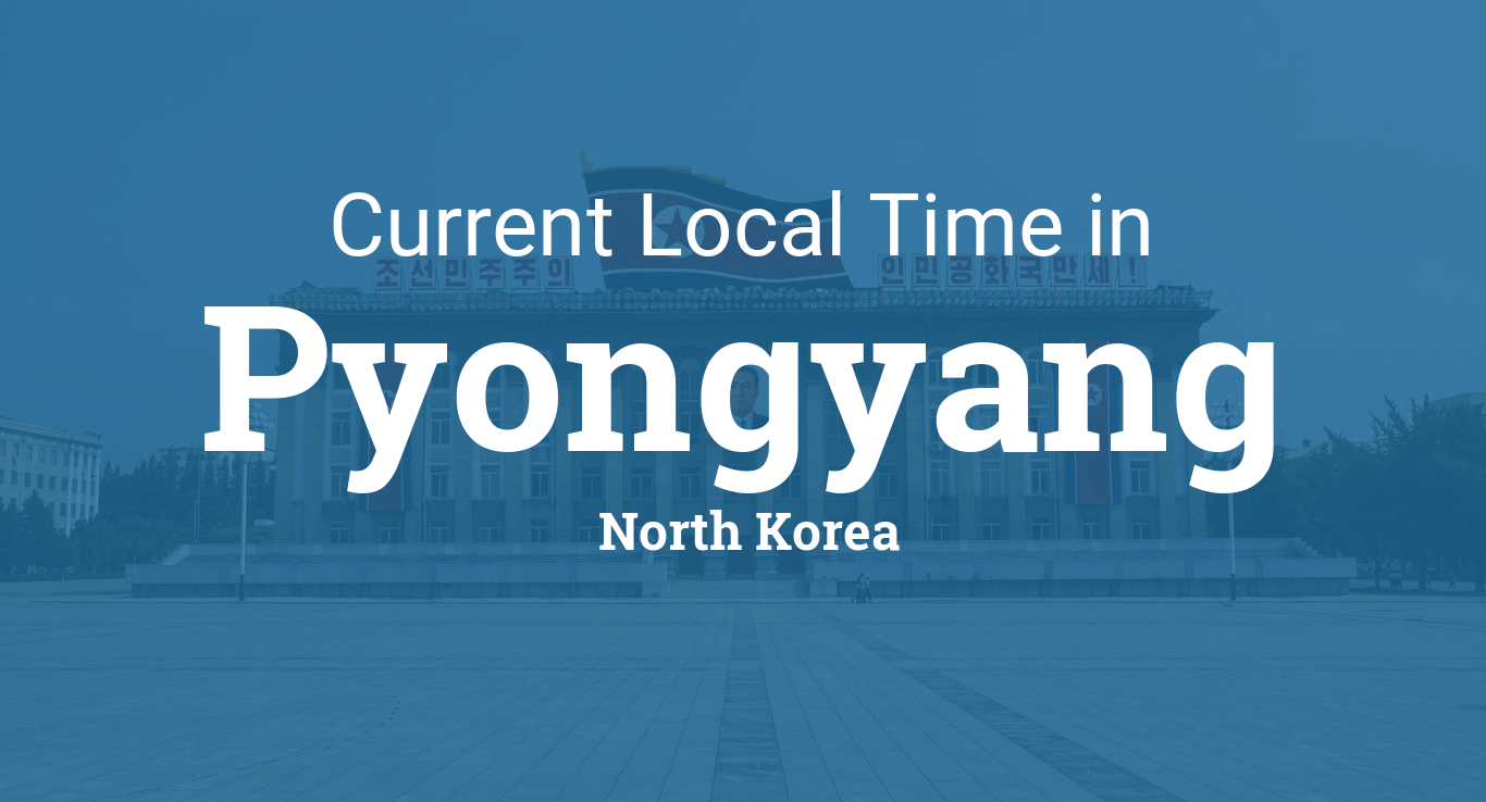 Current Local Time In Pyongyang North Korea