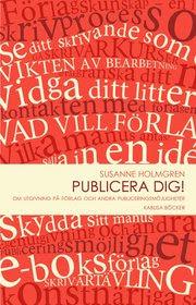 Publicera dig! : om utgivning på förlag och andra publiceringsmöjligheter (kartonnage)